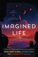 Book cover of Imagined life : a speculative scientific journey among the exoplanets in search of intelligent aliens, ice creatures, and supergravity animals