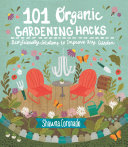 Book cover of 101 organic gardening hacks : eco-friendly solutions to improve any garden