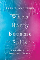 Book cover of When Harry became Sally : responding to the transgender moment