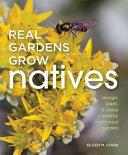 Book cover of Real gardens grow natives : design, plant & enjoy a healthy Northwest Garden