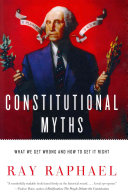 Book cover of Constitutional myths : what we get wrong and how to get it right