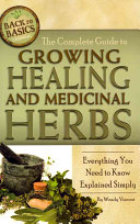 Book cover of The complete guide to growing healing and medicinal herbs : everything you need to know explained simply