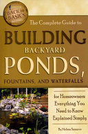 Book cover of The complete guide to building backyard ponds, fountains, and waterfalls for homeowners : everything you need to know explained simply