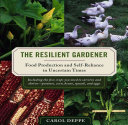 Book cover of The resilient gardener : food production and self-reliance in uncertain times
