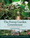 Book cover of The forest garden greenhouse : how to design and manage an indoor permaculture oasis
