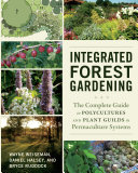 Book cover of Integrated forest gardening : the complete guide to polycultures and plant guilds in permaculture systems