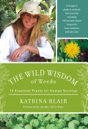 Book cover of The wild wisdom of weeds : 13 essential plants for human survival