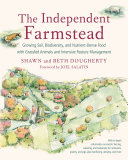 Book cover of The independent farmstead : growing soil, biodiversity, and nutrient-dense food with grassfed animals and intensive pasture management