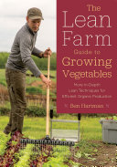 Book cover of The lean farm guide to growing vegetables : more in-depth lean techniques for efficient organic production