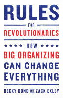 Book cover of Rules for revolutionaries : how big organizing can change everything