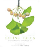 Book cover of Seeing trees : discover the extraordinary secrets of everyday trees