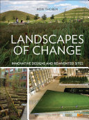 Book cover of Landscapes of change : innovative designs and reinvented sites