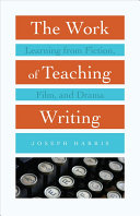 Book cover of The work of teaching writing : learning from fiction, film, and drama