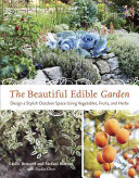 Book cover of The beautiful edible garden : design a stylish outdoor space using vegetables, fruits, and herbs
