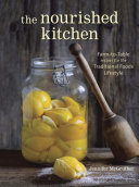 Book cover of The nourished kitchen : farm-to-table recipes for the traditional foods lifestyle : featuring bone broths, fermented vegetables, grass-fed meats, wholesome fats, raw dairy, and kombuchas