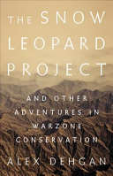 Book cover of The snow leopard project : and other adventures in warzone conservation