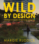 Book cover of Wild by design : strategies for creating life-enhancing landscapes