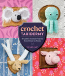 Book cover of Crochet taxidermy : 30 quirky animal projects, from mouse to moose