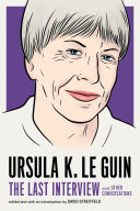 Book cover of Ursula K. Le Guin : the last interview and other conversations