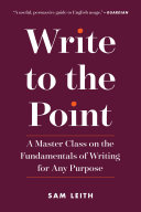 Book cover of Write to the point : a master class on the fundamentals of writing for any purpose