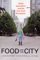 Book cover of Food and the city : urban agriculture and the new food revolution