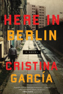 Book cover of Here in Berlin : a novel