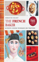 Book cover of The French baker : authentic recipes for traditional breads, desserts, and dinners