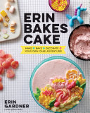 Book cover of Erin bakes cake : make + bake + decorate = your own cake adventure!