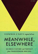 Book cover of Meanwhile, elsewhere : science fiction and fantasy from transgender writers