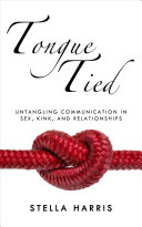 Book cover of Tongue tied : untangling communication in sex, kink, and relationships