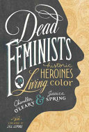 Book cover of Dead feminists : historic heroines in living color