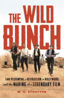 Book cover of The wild bunch : Sam Peckinpah, a revolution in Hollywood, and the making of a legendary film