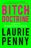 Book cover of Bitch doctrine : essays for dissenting adults