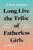Book cover of Long live the tribe of fatherless girls : a memoir