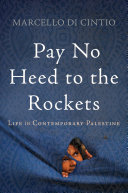 Book cover of Pay no heed to the rockets : life in contemporary Palestine