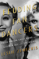 Book cover of Feuding fan dancers : Faith Bacon, Sally Rand, and the golden age of the showgirl