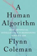 Book cover of A human algorithm : how artificial intelligence is redefining who we are