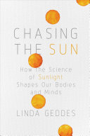 Book cover of Chasing the sun : how the science of sunlight shapes our bodies and minds