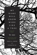 Book cover of My name will grow wide like a tree : selected poems