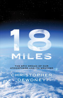 Book cover of 18 miles : the epic drama of our atmosphere and its weather