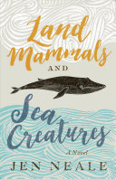 Book cover of Land mammals and sea creatures : a novel