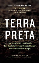 Book cover of Terra preta : how the world's most fertile soil can help reverse climate change and reduce world hunger : with instructions on how to make this soil at home