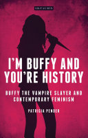 Book cover of I'm Buffy and you're history : Buffy the vampire slayer and contemporary feminism