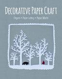Book cover of Decorative paper craft : origami, paper cutting, papier mâché.