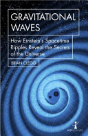 Book cover of Gravitational waves : how Einstein's spacetime ripples reveal the secrets of the universe
