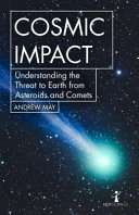 Book cover of Cosmic impact : understanding the threat to Earth from asteroids and comets