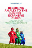 Book cover of Becoming an ally to the gender-expansive child : a guide for parents and carers