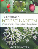 Book cover of Creating a forest garden : working with nature to grow edible crops