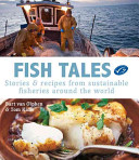 Book cover of Fish tales : stories & recipes from sustainable fisheries around the world