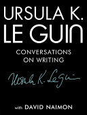 Book cover of Ursula K. Le Guin : conversations on writing